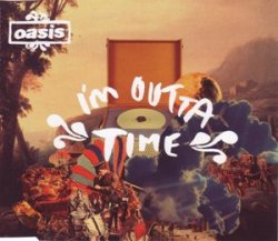 Oasis - I'm Outta Time (2008)