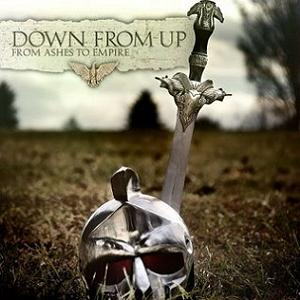 Down From Up - From Ashes to Empire (2009)