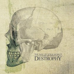 Destrophy - The Way of Your World (2007)