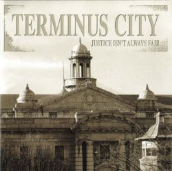 Terminus City - Justice Isn't Always Fair (1999)